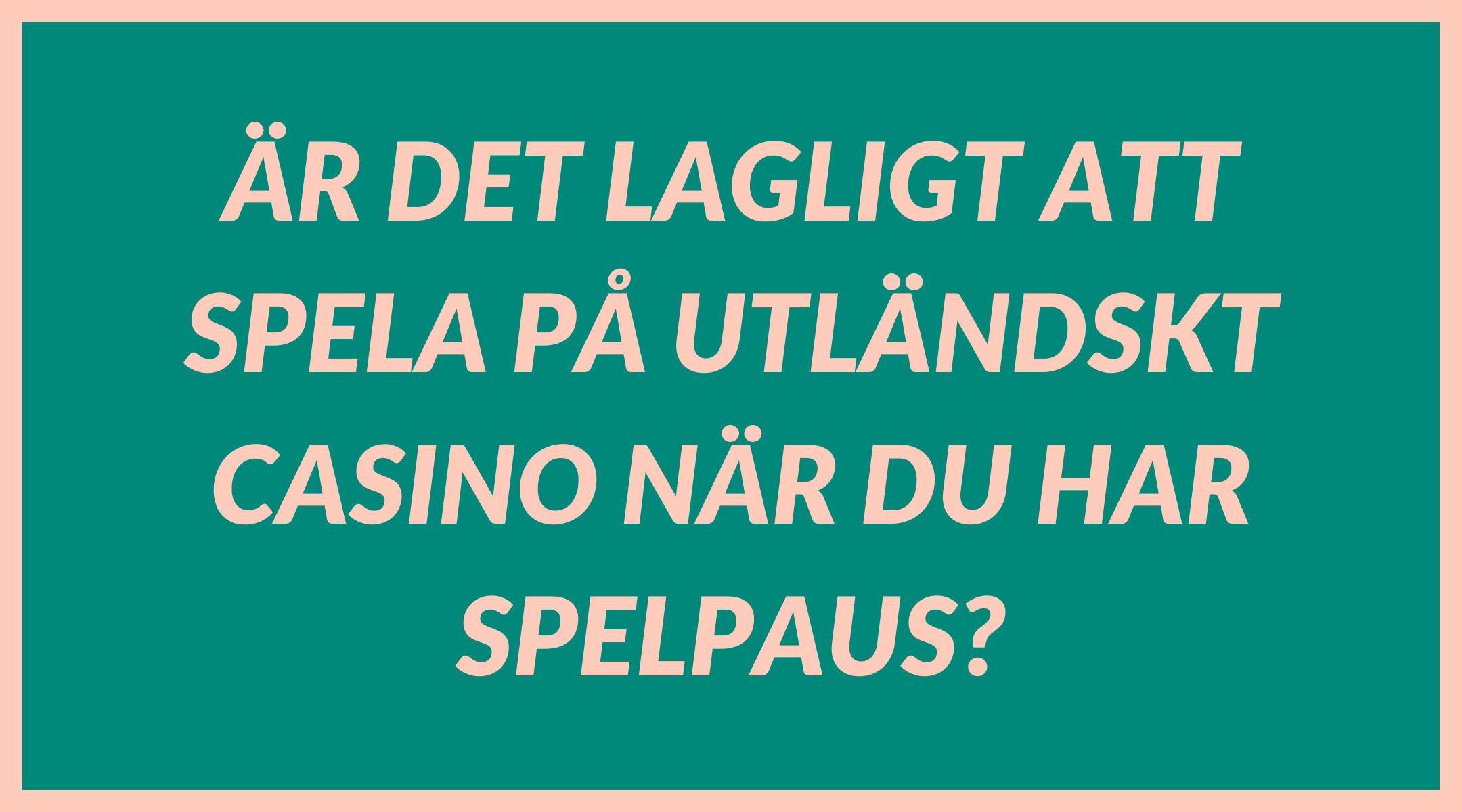 Är det lagligt att spela på utländskt casino när du har spelpaus?