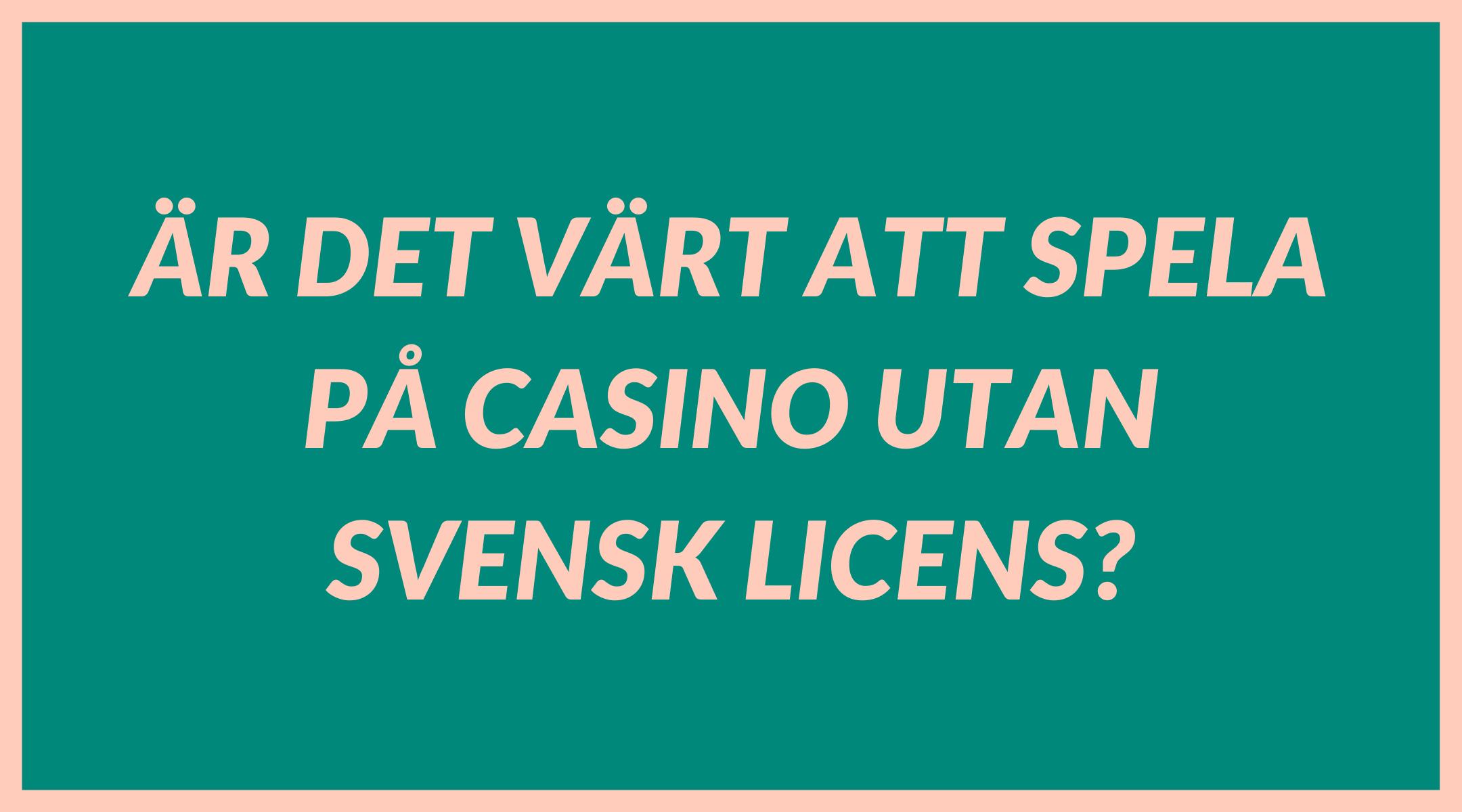 Är det värt att spela på casino utan svensk licens?