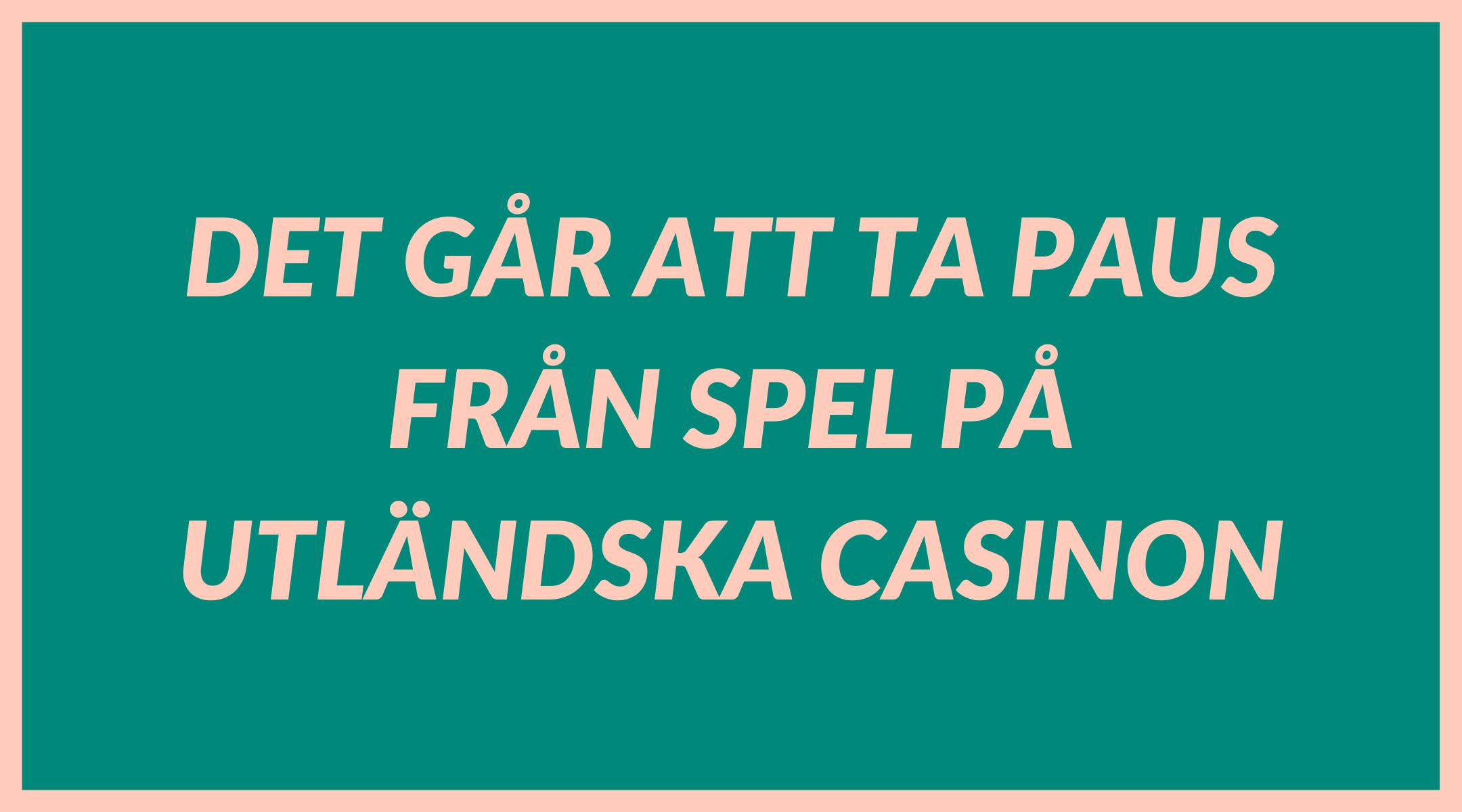 Det går att ta paus från spel på utländska casinon