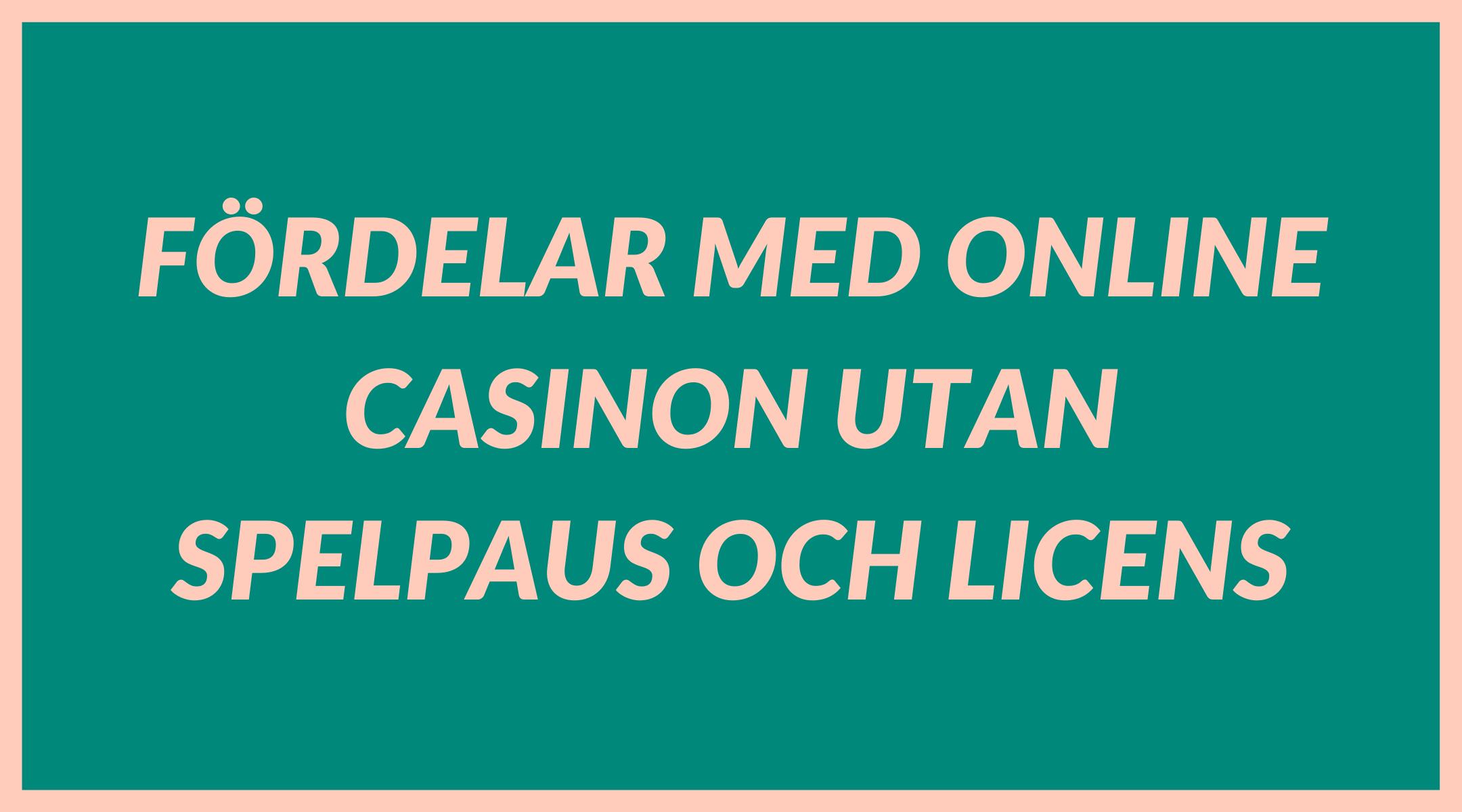 Fördelar med online casinon utan spelpaus och licens