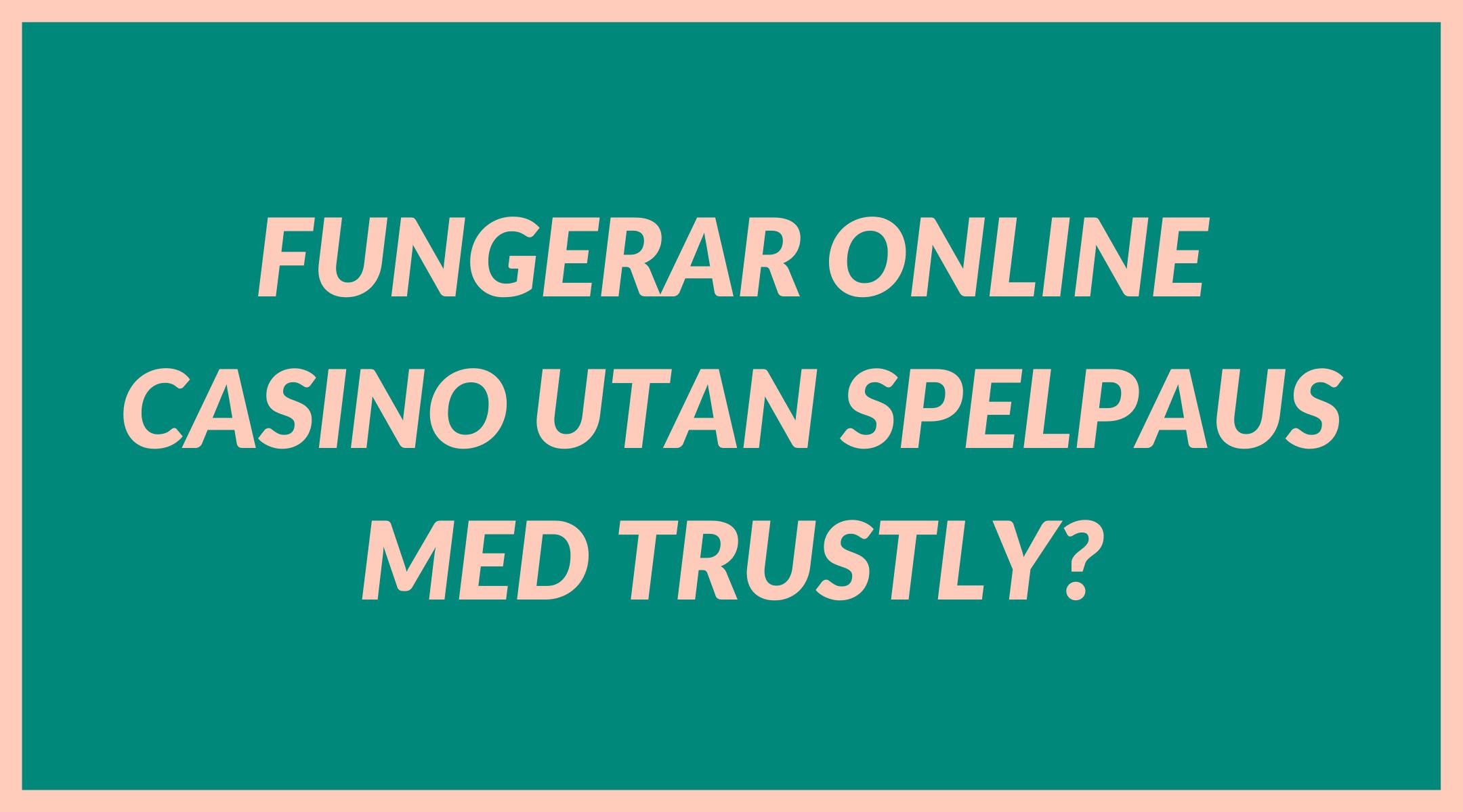 Fungerar online casino utan spelpaus med Trustly?