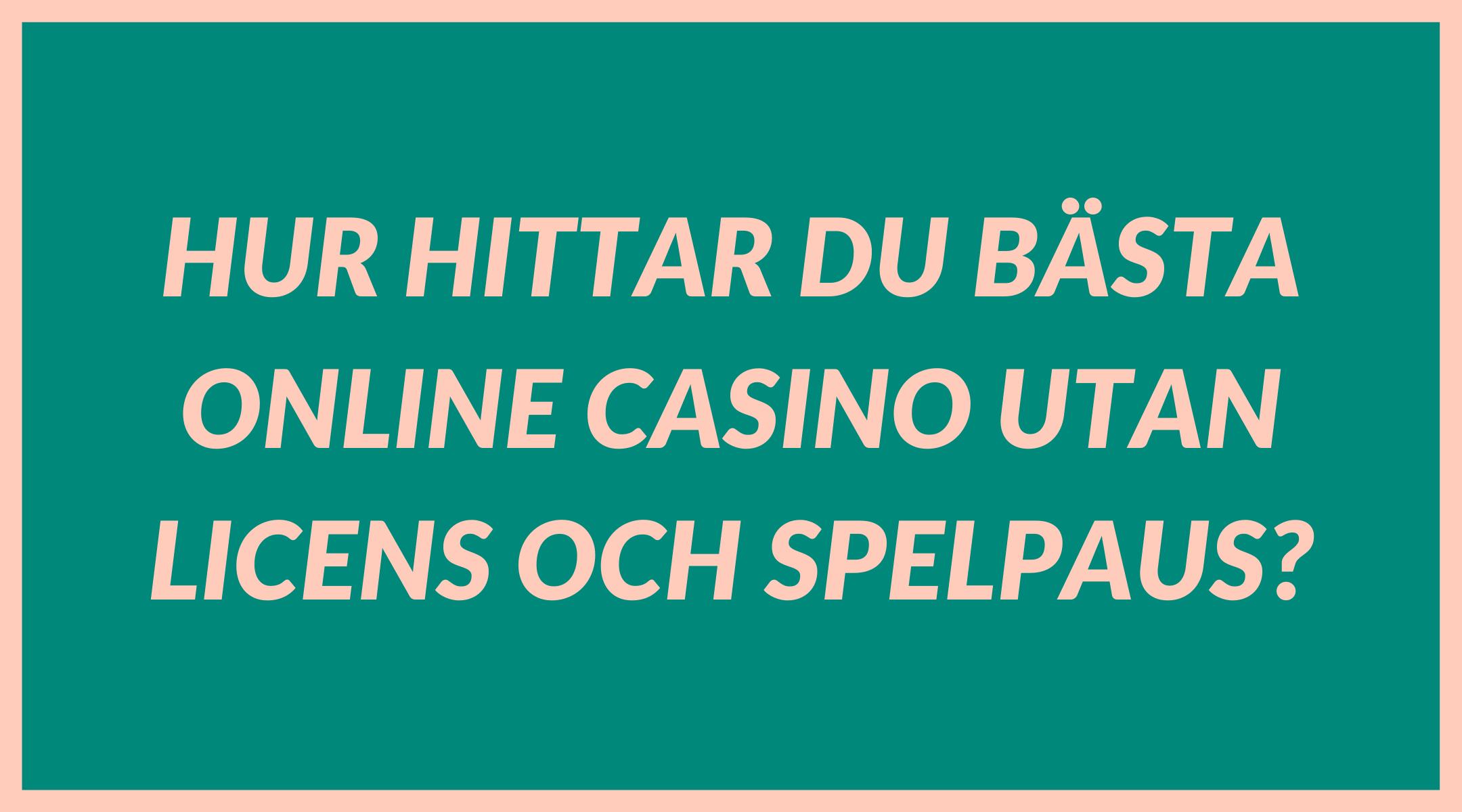 Hur hittar du bästa online casino utan licens och spelpaus?
