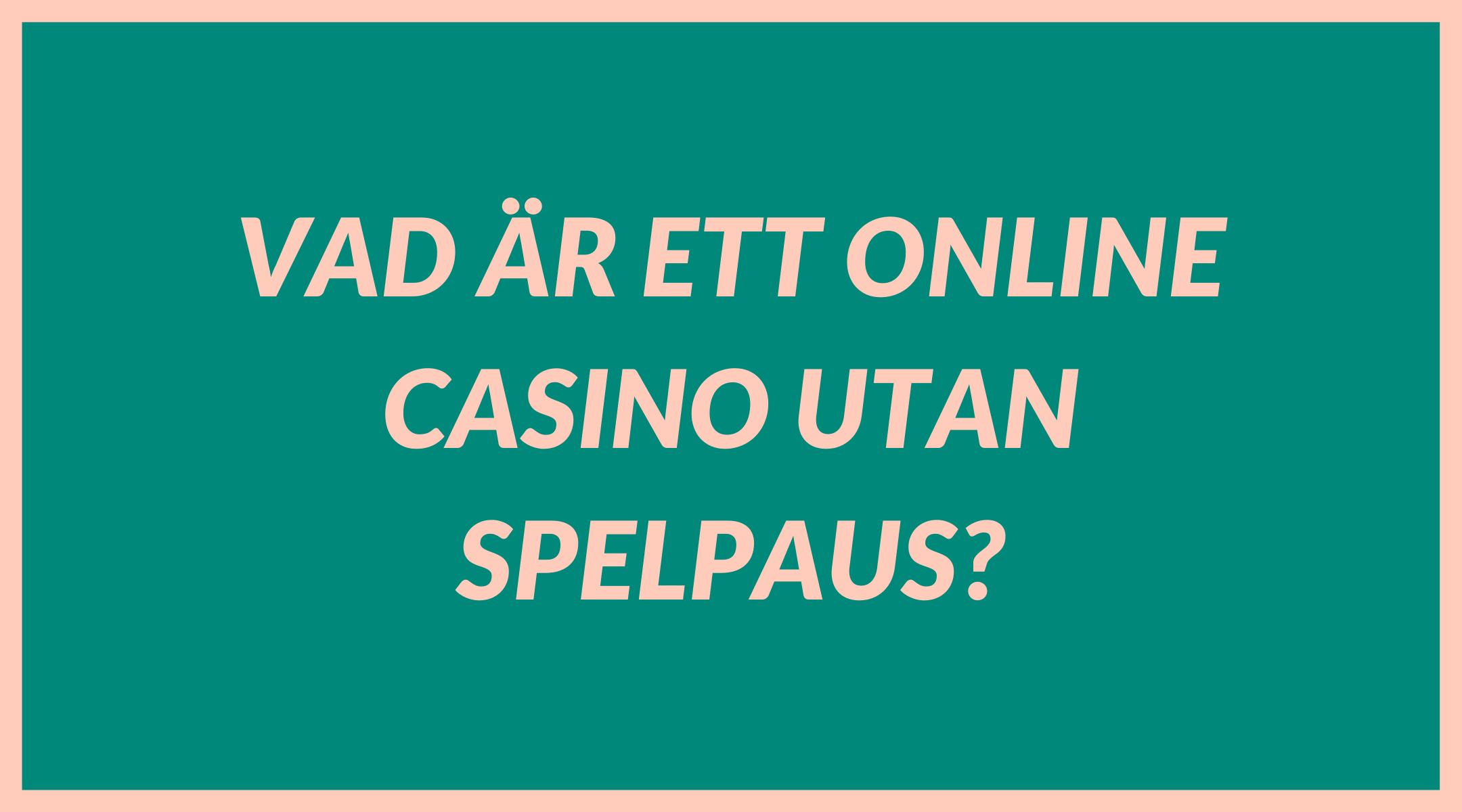 Vad är ett online casino utan spelpaus?